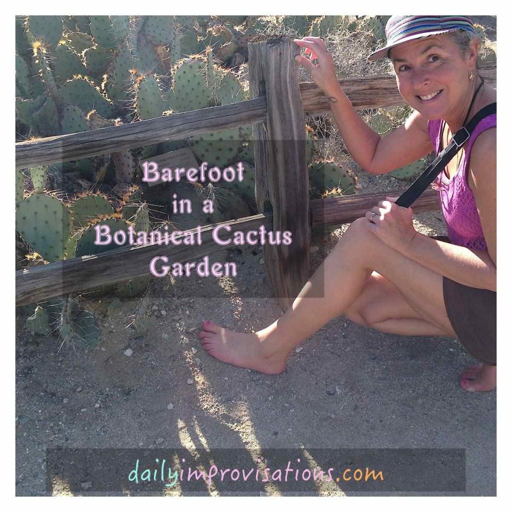 Barefoot in a Botanical Cactus Garden