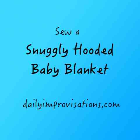 Sew a Snuggly Hooded Baby Blanket