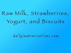 Raw Milk, Strawberries, Yogurt, and Biscuits