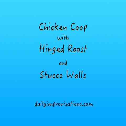 Chicken Coop with Hinged Roost and Stucco Walls
