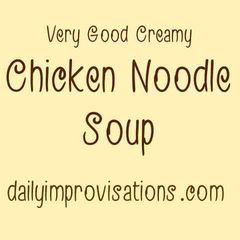 Very Good Creamy Chicken Noodle Soup