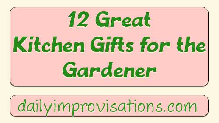 12 Great Kitchen Gifts for the Gardener