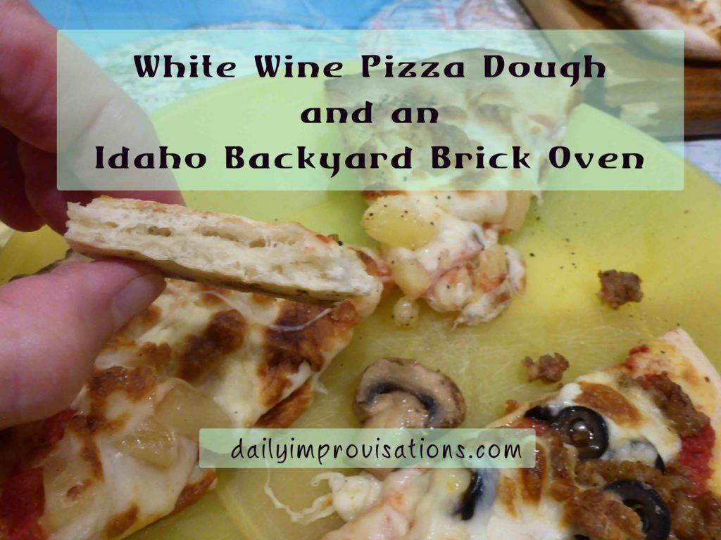 White Wine Pizza Dough and an Idaho Backyard Brick Oven