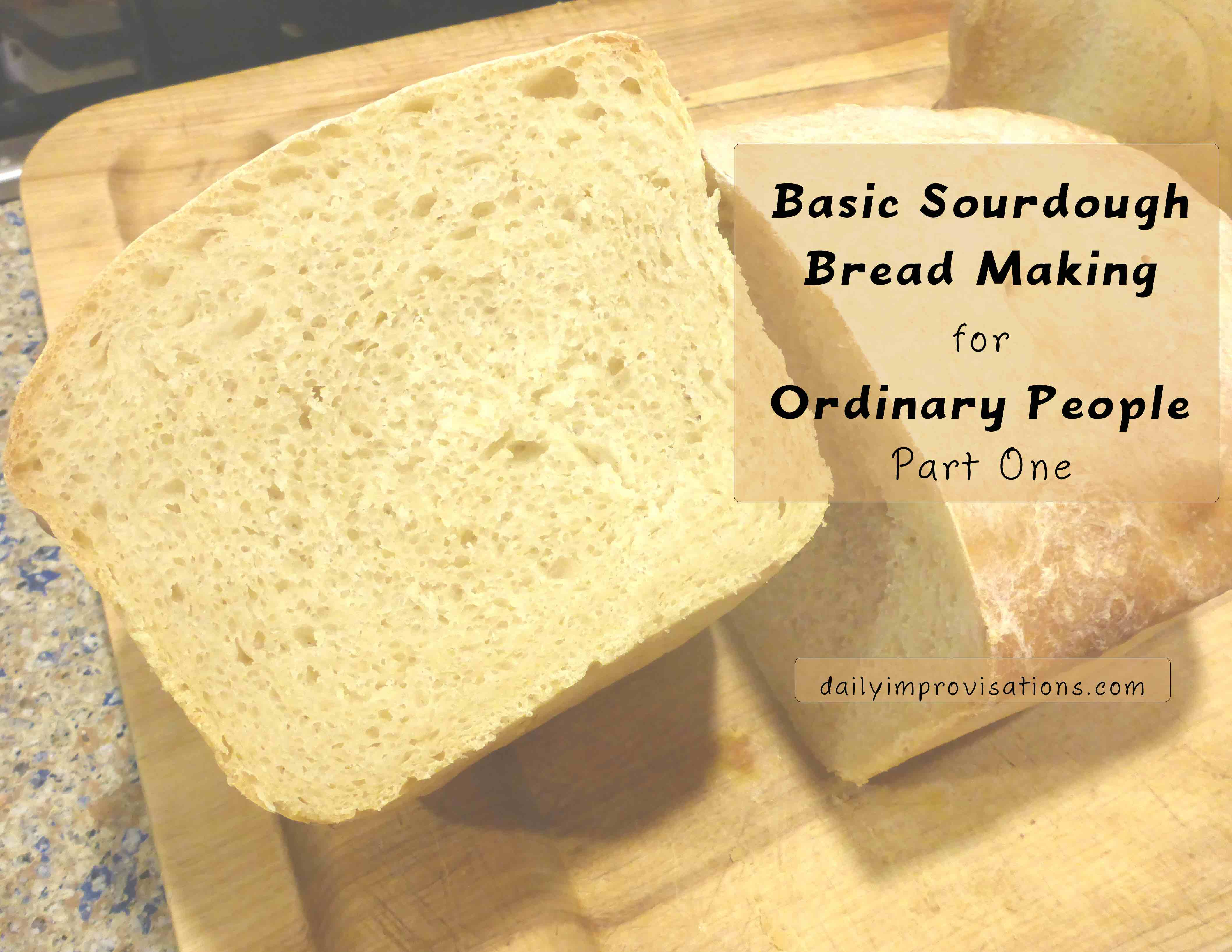 Basic Sourdough Bread Making for Ordinary People Part One | Daily ...
