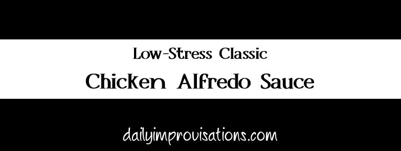Low-Stress Classic Chicken Alfredo Sauce
