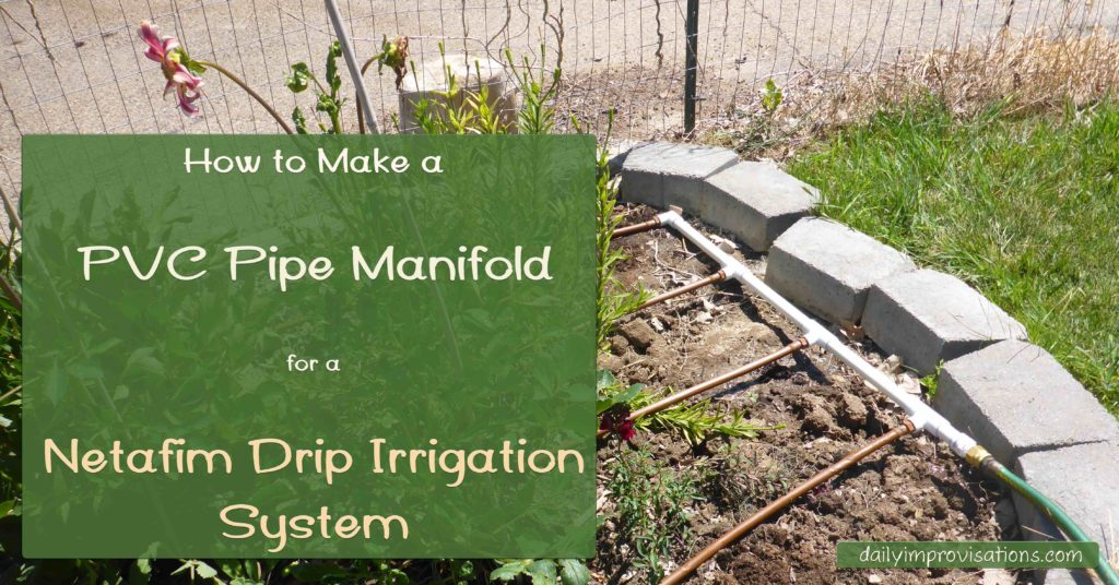 How to Make a PVC Pipe Manifold for a Netafim Drip Irrigation System