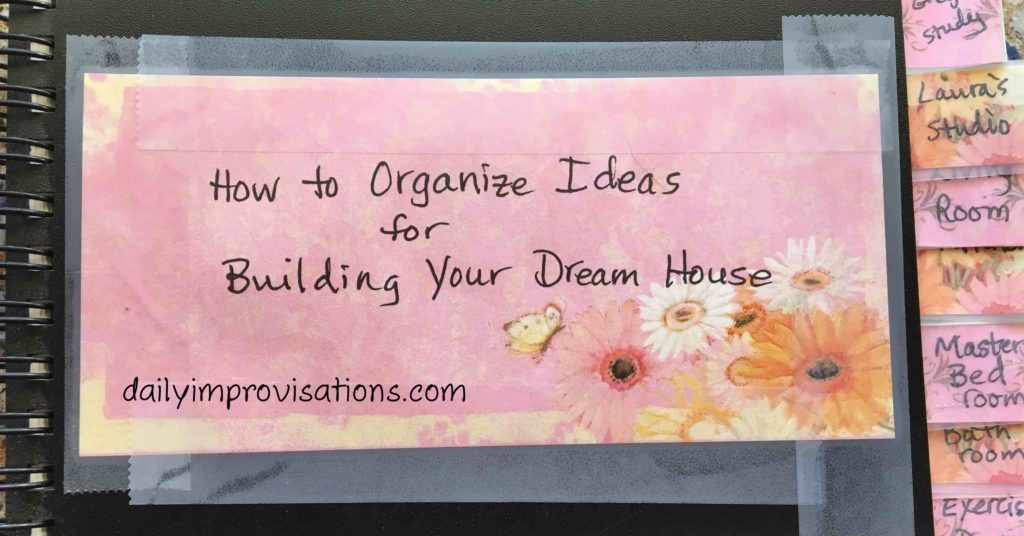 How to Organize Ideas for Building Your Dream House