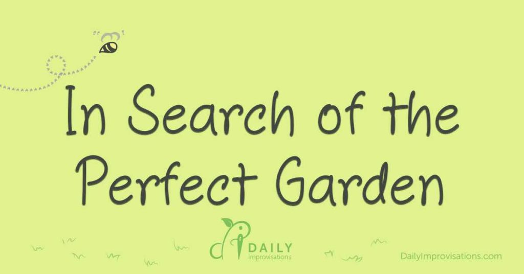 In Search of the Perfect Garden