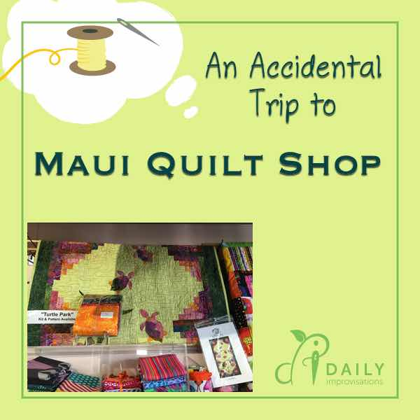 An Accidental Trip to the Maui Quilt Shop