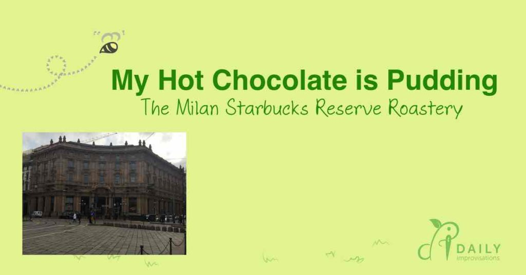 My Hot Chocolate is Pudding – The Milan Starbucks Reserve Roastery