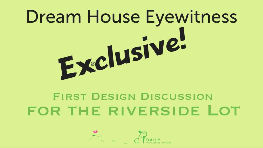 First Design Discussion for the Riverside Lot