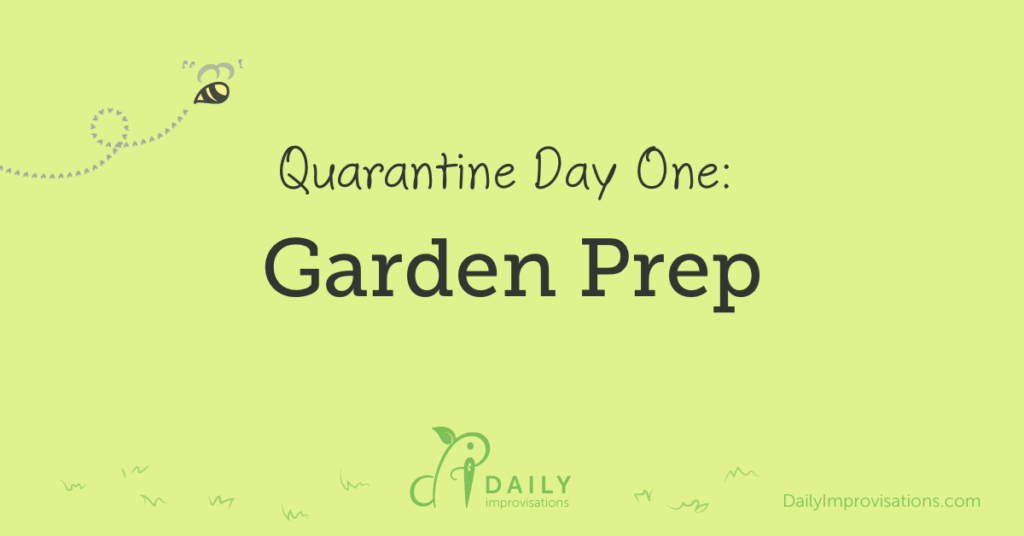 Quarantine Day 1: Garden Prep