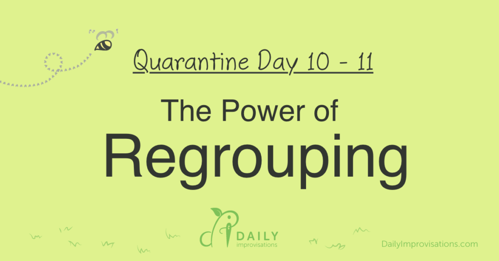 Lockdown Days 10 & 11: The Power of Regrouping