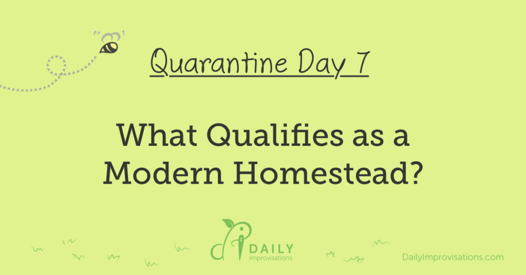 Lockdown Day 7: What Qualifies as a Modern Homestead?